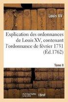 Explication Des Ordonnances de Louis XV, Contenant l'Ordonnance de Fevrier 1731