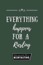 Everything Happens for a Riesling Dein Journal F�r's Weintasting: A4 Weinhandbuch zum Selbstausf�llen - Geschenk f�r Wein-liebhaber, Weinkenner, Winze