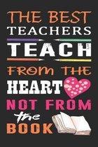 The best teachers teach from the heart not from the book: Best Teacher Appreciation gifts notebook, Great for Teacher Appreciation/Thank You/Retiremen