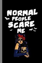 Normal People Scare Me: Dia De Muertos Spooky Halloween Party Scary Hallows Eve All Saint's Day Celebration Gift For Celebrant And Trick Or Tr