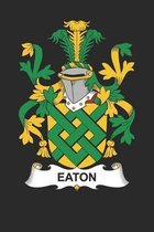 Eaton: Eaton Coat of Arms and Family Crest Notebook Journal (6 x 9 - 100 pages)