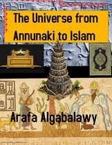 The Universe from Annunaki to Islam