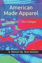 American Made Apparel: The Legacy - The Collapse A Memoir