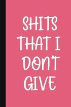 Shits That I Don't Give: A Cute + Funny Notebook - Busy Mom Gifts - Cool Gag Gifts For Women Who Cuss A Lot