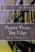 Poetry From The Edge: Words To Ponder