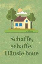 Schaffe, schaffe, H�usle baue: Bautagebuch f�r zuk�nftige Hausbesitzer, Punkteraster Dot Grid Notizbuch, DIN A5, 120 Seiten
