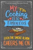 My Cooking Is So Fabulous Even The Smoke Alarm Cheers Me On: Cooking Recipe Notebook Gift for Men, Women or Kids