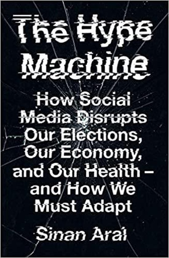 Boek cover The Hype Machine How Social Media Disrupts Our Elections, Our Economy and Our Health  and How We Must Adapt van Sinan Aral (Paperback)