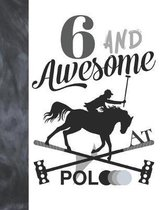6 And Awesome At Polo: Sketchbook Gift For Polo Players - Horseback Ball & Mallet Sketchpad To Draw And Sketch In