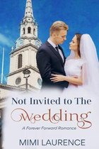 Not Invited to the Wedding: A Forward Forever Romance