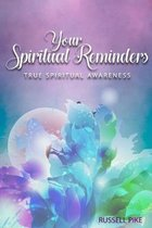Your Spiritual Reminders: True Spiritual Awareness: Revised Edition