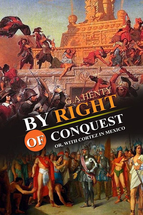By Right of Conquest : Or, With Cortez in Mexico
