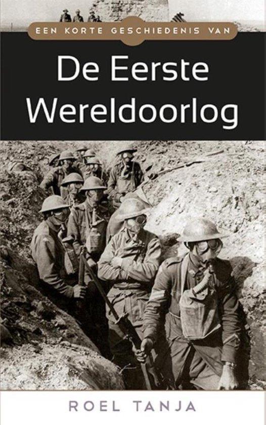 Een korte geschiedenis van de eerste wereldoorlog De eerste wereldoorlog - Roel Tanja |