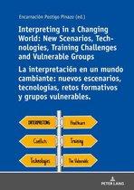 Interpreting in a Changing World: New Scenarios, Technologies, Training Challenges and Vulnerable Groups La interpretacion en un mundo cambiante: nuevos escenarios, tecnologías, retos formativos y grupos vulnerables.