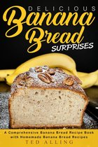 Delicious Banana Bread Surprises: A Comprehensive Banana Bread Recipe Book with Homemade Banana Bread Recipes