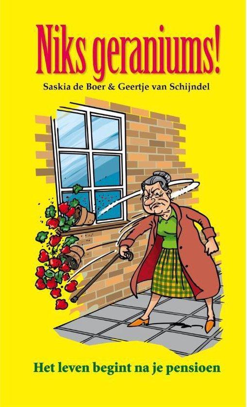 Niks geraniums! - Saskia de Boer |