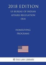 Homeliving Programs (Us Bureau of Indian Affairs Regulation) (Bia) (2018 Edition)