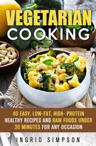 Vegetarian Cooking: 40 Easy, Low-Fat, High- Protein Healthy Recipes and Raw Foods under 30 Minutes for any Occasion