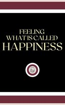 FEELING WHAT IS CALLED HAPPINESS