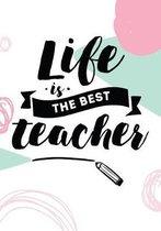 Life Is The Best Teacher
