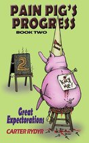 Pain Pig's Progress - Great Expectorations (Book Two)