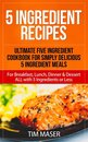 Boek cover 5 Ingredient Recipes: Ultimate Five Ingredient Cookbook for Simply Delicious 5 Ingredient Meals for Breakfast, Lunch, Dinner & Dessert ALL with 5 Ingredients or Less van Tim Maser