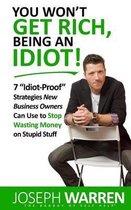 You Won't Get Rich Being an Idiot