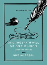 Boek cover And The Earth Will Sit On The Moon van Nikolai Vasilyevich Gogol