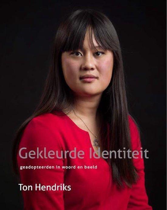 Gekleurde identiteit. Verhalen van geadopteerden - Ton Hendriks |