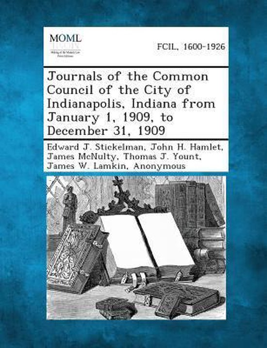 Journals of the Common Council of the City of Indianapolis, Indiana from January 1, 1909, to December 31, 1909