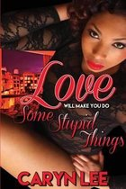 Love Will Make You Do Some Stupid Things