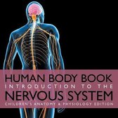 Human Body Book - Introduction to the Nervous System - Children's Anatomy & Physiology Edition