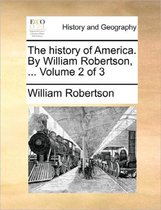 The History of America. by William Robertson, ... Volume 2 of 3