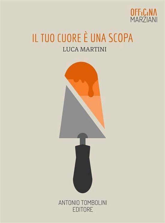 Boek cover Il tuo cuore è una scopa van Luca Martini (Onbekend)