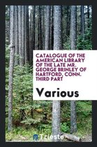 Catalogue of the American Library of the Late Mr. George Brinley of Hartford, Conn. Third Part