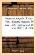 Artaxerce, tragedie en 5 actes. Paris, Theatre-Francais, 30 avril 1808. Saint-Cloud, 18 aout 1808