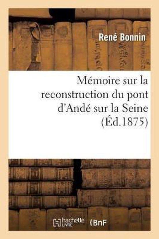 Memoire sur la reconstruction du pont d'Ande sur la Seine