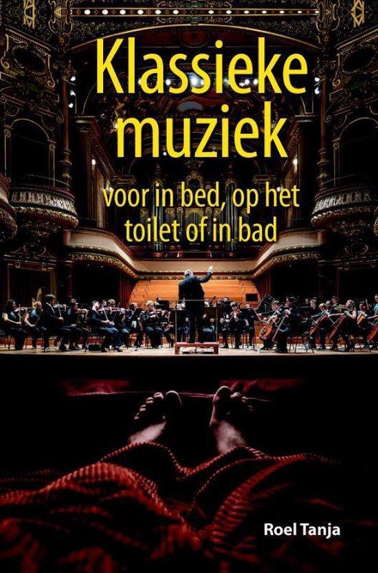 Klassieke muziek voor in bed, op het toilet of in bad - Roel Tanja |