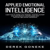 Applied Emotional Intelligence: Learn How To Master Your Feelings, Motivate Yourself