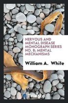 Nervous and Mental Disease Monograph Series No. 8; Mental Mechanisms