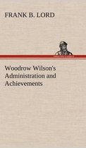 Woodrow Wilson's Administration and Achievements