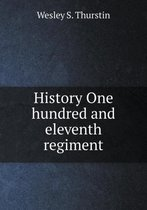 History One Hundred and Eleventh Regiment