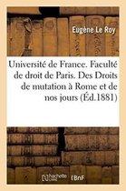 Universite de France. Faculte de droit de Paris. Des Droits de mutation a Rome et de nos jours,