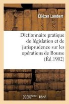 Dictionnaire pratique de legislation et de jurisprudence. Operations de Bourse, negociation