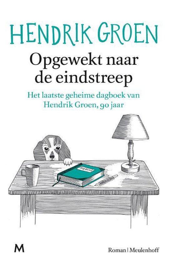 Boek cover Opgewekt naar de eindstreep van Hendrik Groen (Paperback)