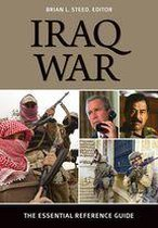 Iraq War: The Essential Reference Guide