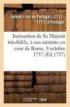 Instruction de Sa Majeste tres-fidele, a son ministre en cour de Rome, 8 octobre 1757