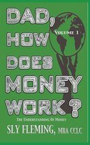 Dad, How Does Money Work? Volume 1 ''The understanding of Money''