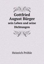 Gottfried August B rger Sein Leben Und Seine Dichtungen