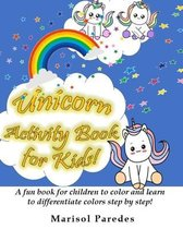 Unicorn Activity Book for Kids! A fun book for children to color and learn to differentiate colors step by step!
